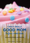 i was a really good mom before i had kids